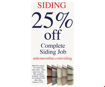 Siding 25% off complete siding Job.With this coupon. Not valid with other offers. Valid initial visit only. Min. purchase required. Cannot be combined with other offers.