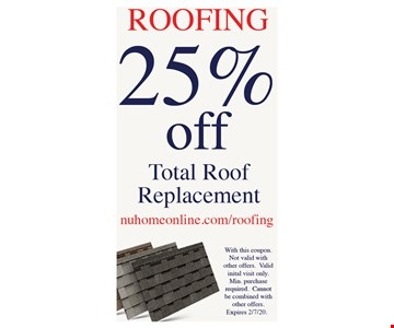 25% off total roof replacement. With this coupon. Not valid with other offers. Valid initial visit only. Min. purchase required. Cannot be combined with other offers.
