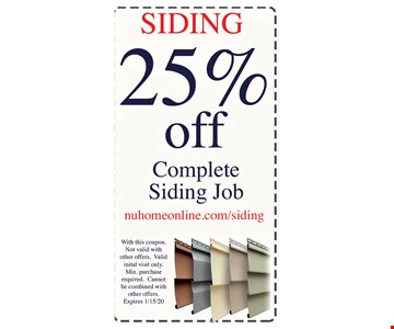 Siding 25% OFF Complete Siding Job .With this coupon. Not valid with other offers. Valid inital visit only. Min. purchase requaired. Cannot be combined with other offers. Expires1/15/20