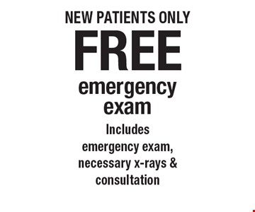 Free emergency exam. Includes emergency exam, necessary x-rays & consultation. New patients only. Offers not to be used in conjunction with any other offers or reduced fee plans. Expires 2/29/20.