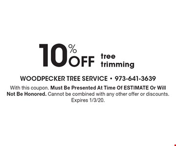 10% Off tree trimming. With this coupon. Must Be Presented At Time Of ESTIMATE Or Will Not Be Honored. Cannot be combined with any other offer or discounts. Expires 1/3/20.