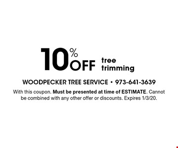 10% Off tree trimming. With this coupon. Must be presented at time of ESTIMATE. Cannot be combined with any other offer or discounts. Expires 1/3/20.