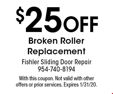 $25 Off Broken Roller Replacement. With this coupon. Not valid with other offers or prior services. Expires 1/31/20.