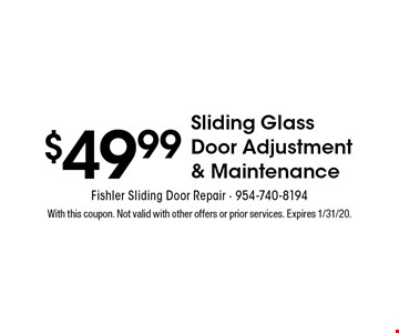 $49.99 Sliding Glass Door Adjustment & Maintenance. With this coupon. Not valid with other offers or prior services. Expires 1/31/20.