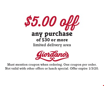$5 off any purchase of $30 or more. Limited delivery area. Must mention coupon when ordering. One coupon per order. Not valid with other offers or lunch special. Offer expire 1/3/20.