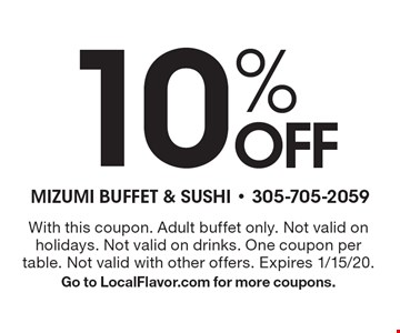 10% OFF your order. With this coupon. Adult buffet only. Not valid on holidays. Not valid on drinks. One coupon per table. Not valid with other offers. Expires 1/15/20.Go to LocalFlavor.com for more coupons.
