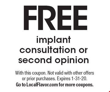 Free implant consultation or second opinion. With this coupon. Not valid with other offers or prior purchases. Expires 1-31-20. Go to LocalFlavor.com for more coupons.