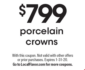$799 porcelain crowns. With this coupon. Not valid with other offers or prior purchases. Expires 1-31-20. Go to LocalFlavor.com for more coupons.