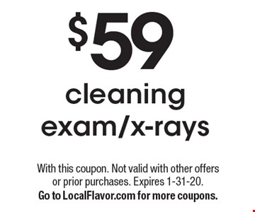 $59 cleaning exam/x-rays. With this coupon. Not valid with other offers or prior purchases. Expires 1-31-20. Go to LocalFlavor.com for more coupons.