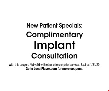 New Patient Specials: Complimentary Implant Consultation. With this coupon. Not valid with other offers or prior services. Expires 1/31/20. Go to LocalFlavor.com for more coupons.