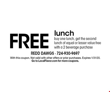 FREE lunchbuy one lunch, get the second lunch of equal or lesser value free with a 2 beverage purchase. With this coupon. Not valid with other offers or prior purchases. Expires 1/31/20. Go to LocalFlavor.com for more coupons.