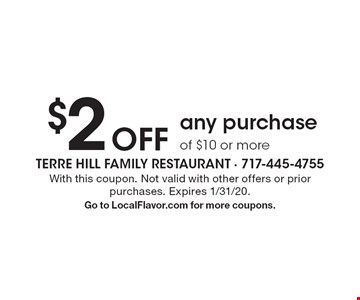 $2 Off any purchase of $10 or more. With this coupon. Not valid with other offers or prior purchases. Expires 1/31/20. Go to LocalFlavor.com for more coupons.