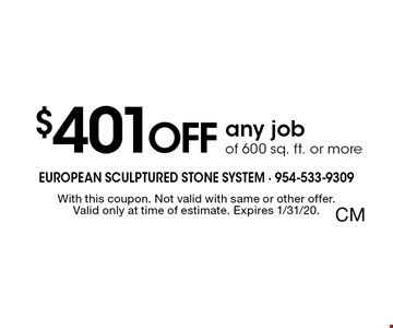 $401 OFF any job of 600 sq. ft. or more. With this coupon. Not valid with same or other offer.Valid only at time of estimate. Expires 1/31/20. CM