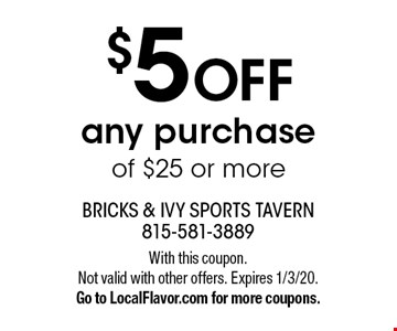 $5 off any purchase of $25 or more. With this coupon. Not valid with other offers. Expires 1/3/20. Go to LocalFlavor.com for more coupons.