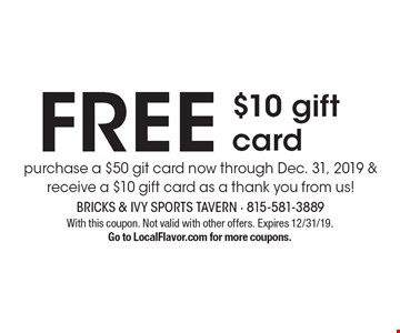 FREE $10 gift card purchase a $50 git card now through Dec. 31, 2019 & receive a $10 gift card as a thank you from us! With this coupon. Not valid with other offers. Expires 12/31/19. Go to LocalFlavor.com for more coupons.