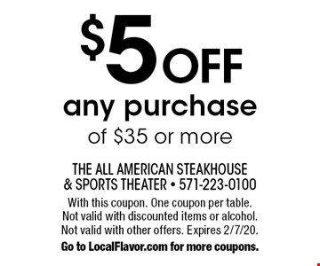 $5 off any purchase of $35 or more. With this coupon. One coupon per table. Not valid with discounted items or alcohol. Not valid with other offers. Expires 2/7/20. Go to LocalFlavor.com for more coupons.