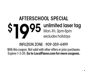 Afterschool Special. $19.95 unlimited laser tag. Mon.-Fri. 3pm-5pm. Excludes holidays. With this coupon. Not valid with other offers or prior purchases. Expires 1-3-20. Go to LocalFlavor.com for more coupons.
