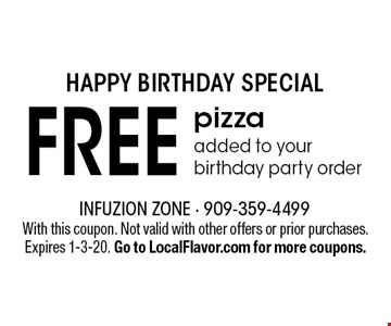 Happy Birthday Special! Free pizza added to your birthday party order. With this coupon. Not valid with other offers or prior purchases. Expires 1-3-20. Go to LocalFlavor.com for more coupons.