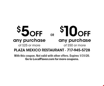 $10 off any purchase of $50 or more. $5 off any purchase of $25 or more. With this coupon. Not valid with other offers. Expires 1/31/20. Go to LocalFlavor.com for more coupons.