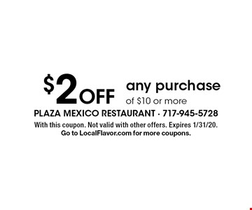 $2 off any purchase of $10 or more. With this coupon. Not valid with other offers. Expires 1/31/20. Go to LocalFlavor.com for more coupons.
