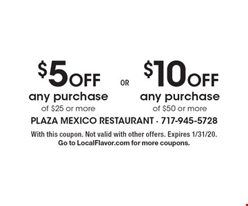 $10 Off any purchase of $50 or more. $5 Off any purchase of $25 or more. . With this coupon. Not valid with other offers. Expires 1/31/20. Go to LocalFlavor.com for more coupons.