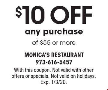 $10 Off any purchase of $55 or more. With this coupon. Not valid with other offers or specials. Not valid on holidays. Exp. 1/3/20.