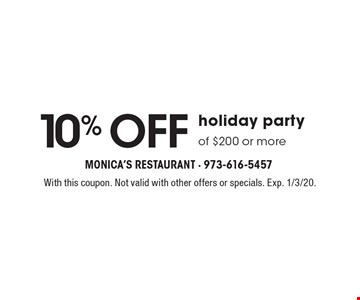10% Off holiday party of $200 or more. With this coupon. Not valid with other offers or specials. Exp. 1/3/20.