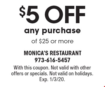 $5 Off any purchase of $25 or more. With this coupon. Not valid with other offers or specials. Not valid on holidays. Exp. 1/3/20.