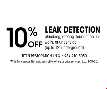 10% off leak detection plumbing, roofing, foundation, in walls, or under slab(up to 12' underground). With this coupon. Not valid with other offers or prior services. Exp. 1-31-20.