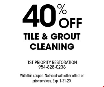 40% off tile & grout cleaning. With this coupon. Not valid with other offers or prior services. Exp. 1-31-20.