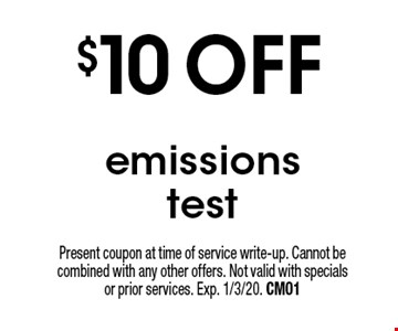 $10 OFF emissions test. Present coupon at time of service write-up. Cannot be combined with any other offers. Not valid with specials or prior services. Exp. 1/3/20. CM01