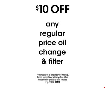 $10 OFF any regular price oil change & filter . Present coupon at time of service write-up. Cannot be combined with any other offers. Not valid with specials or prior services. Exp. 1/3/20. CM01