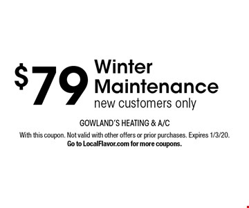 $79 Winter Maintenance. New customers only. With this coupon. Not valid with other offers or prior purchases. Expires 1/3/20. Go to LocalFlavor.com for more coupons.