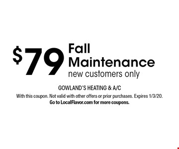 $79 Fall Maintenance new customers only. With this coupon. Not valid with other offers or prior purchases. Expires 1/3/20. Go to LocalFlavor.com for more coupons.
