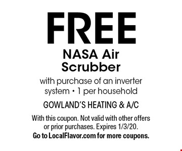 FREE NASA Air Scrubber with purchase of an inverter system • 1 per household. With this coupon. Not valid with other offers or prior purchases. Expires 1/3/20. Go to LocalFlavor.com for more coupons.