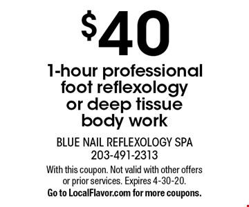 $40 1-hour professional foot reflexology or deep tissue body work. With this coupon. Not valid with other offers or prior services. Expires 4-30-20.Go to LocalFlavor.com for more coupons.