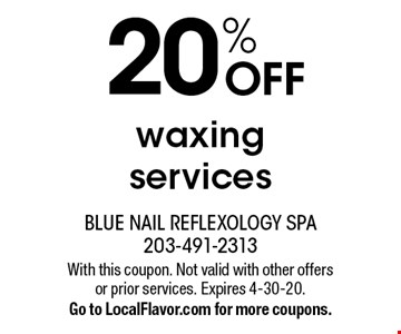 20% OFF waxing services. With this coupon. Not valid with other offers or prior services. Expires 4-30-20.Go to LocalFlavor.com for more coupons.