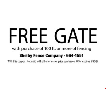 Free gate with purchase of 100 ft. or more of fencing.With this coupon. Not valid with other offers or prior purchases. Offer expires 1/30/20.