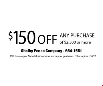 $150 off any purchase of $2,500 or more.With this coupon. Not valid with other offers or prior purchases. Offer expires 1/30/20.
