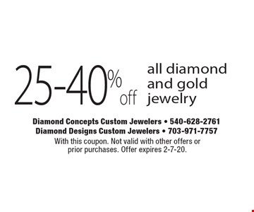 25-40% off all diamond and gold jewelry. With this coupon. Not valid with other offers or prior purchases. Offer expires 2-7-20.