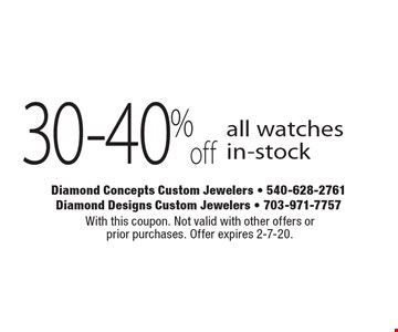 30-40% off all watches in-stock. With this coupon. Not valid with other offers or prior purchases. Offer expires 2-7-20.