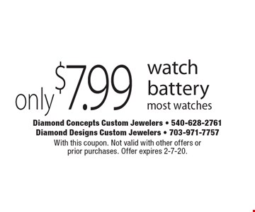 Only $7.99 watch battery. Most watches. With this coupon. Not valid with other offers or prior purchases. Offer expires 2-7-20.