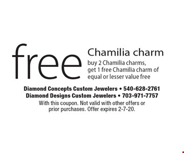 Free Chamilia charm. Buy 2 Chamilia charms, get 1 free Chamilia charm of equal or lesser value free. With this coupon. Not valid with other offers or  prior purchases. Offer expires 2-7-20.