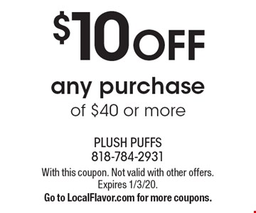 $10 OFF any purchase of $40 or more. With this coupon. Not valid with other offers. Expires 1/3/20.Go to LocalFlavor.com for more coupons.