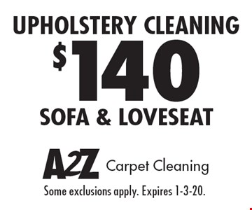 $140 upholstery cleaning sofa & loveseat. Some exclusions apply. Expires 1-3-20.