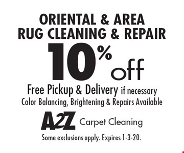 10% off oriental & area rug cleaning & repair Free pickup & delivery if necessary Color balancing, brightening & repairs available. Some exclusions apply. Expires 1-3-20.