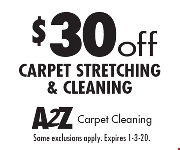 $30off carpet stretching & cleaning. Some exclusions apply. Expires 1-3-20.