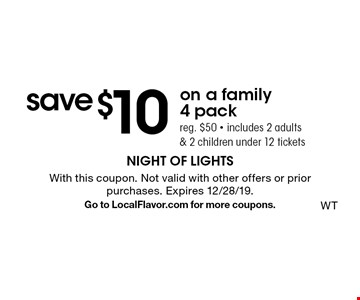Save $10 on a family 4 pack. Reg. $50 - includes 2 adults & 2 children under 12 tickets. With this coupon. Not valid with other offers or prior purchases. Expires 12/28/19. Go to LocalFlavor.com for more coupons.