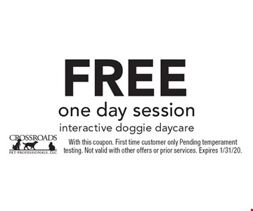 Free one day session interactive doggie daycare. With this coupon. First time customer only Pending temperament testing. Not valid with other offers or prior services. Expires 1/31/20.