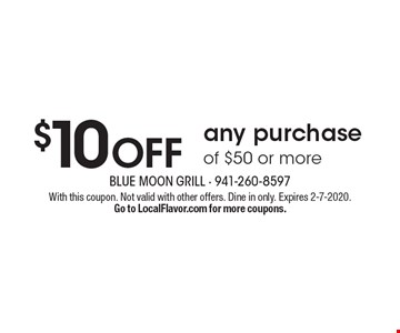 $10 OFF any purchase of $50 or more. With this coupon. Not valid with other offers. Dine in only. Expires 2-7-2020. Go to LocalFlavor.com for more coupons.